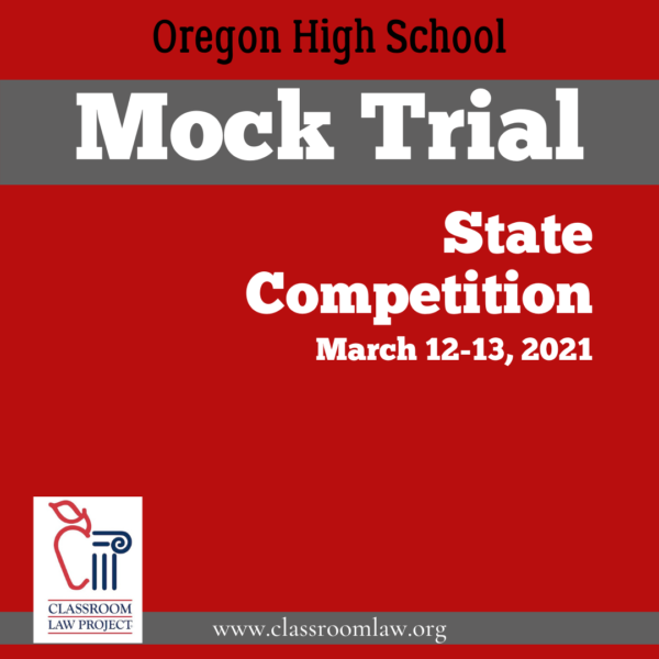 Oregon High School Mock Trial State Competition March 12-13, 2021